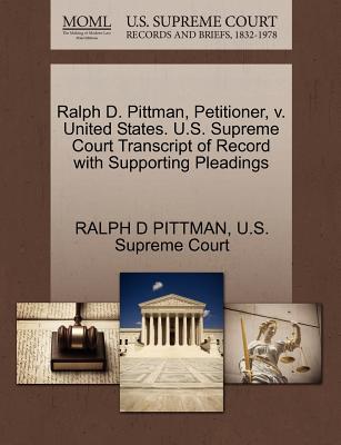 Ralph D. Pittman, Petitioner, V. United States. U.S. Supreme Court Transcript of Record with Supporting Pleadings - Pittman, Ralph D, and U S Supreme Court (Creator)