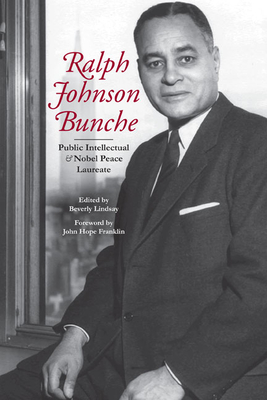 Ralph Johnson Bunche: Public Intellectual and Nobel Peace Laureate - Lindsay, Beverly (Editor)