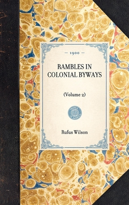 Rambles in Colonial Byways: (volume 2) - Wilson, Rufus