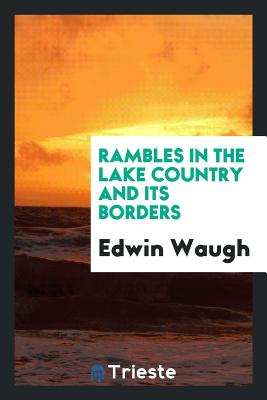 Rambles in the Lake Country and Its Borders - Waugh, Edwin