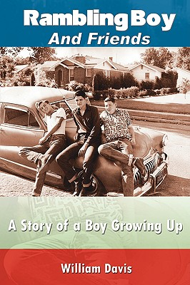 Rambling Boy and Friends: A Story of a Boy Growing Up - Davis, William, MD