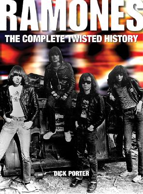 Ramones: The Complete Twisted History - Porter, Dick