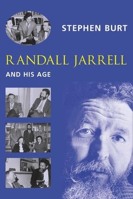 Randall Jarrell and His Age - Burt, Stephen