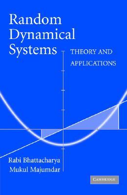 Random Dynamical Systems: Theory and Applications - Bhattacharya, Rabi, and Majumdar, Mukul
