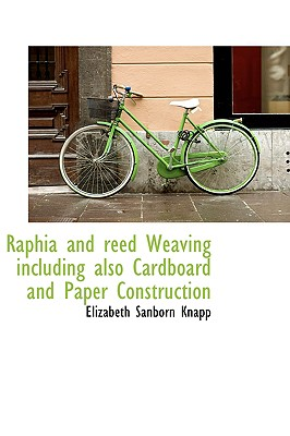 Raphia and Reed Weaving Including Also Cardboard and Paper Construction - Knapp, Elizabeth Sanborn