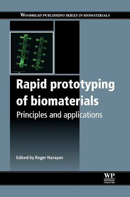 Rapid Prototyping of Biomaterials: Principles and Applications - Narayan, Roger (Editor)