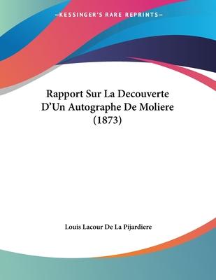 Rapport Sur La Decouverte D'Un Autographe de Moliere (1873) - De La Pijardiere, Louis Lacour