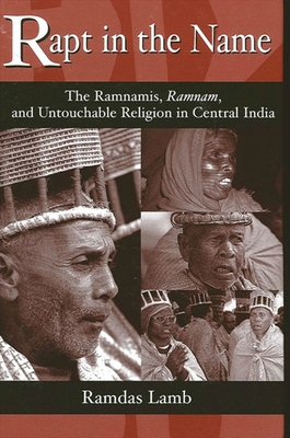 Rapt in the Name: The Ramnamis, Ramnam, and Untouchable Religion in Central India - Lamb, Ramdas