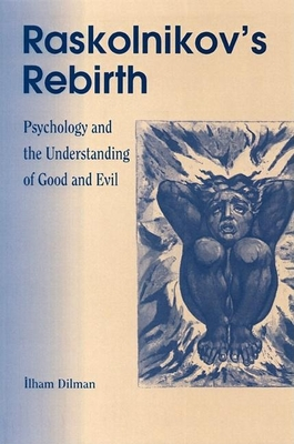 Raskolnikov's Rebirth: Psychology and the Understanding of Good and Evil - Dilman, Ilham