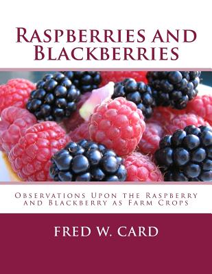 Raspberries and Blackberries: Observations Upon the Raspberry and Blackberry as Farm Crops - Card, Fred W, and Chambers, Roger (Introduction by)