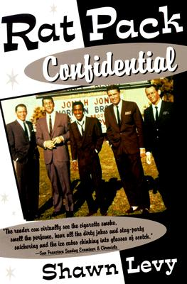 Rat Pack Confidential: Frank, Dean, Sammy, Peter, Joey and the Last Great Show Biz Party - Levy, Shawn