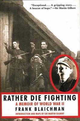 Rather Die Fighting: A Memoir of World War II - Blaichman, Frank, and Gilbert, Martin