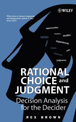 Rational Choice and Judgment: Decision Analysis for the Decider - Brown, Rex
