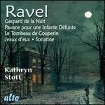 Ravel: Gaspard de la Nuit; Pavane pour une Infante Défunte; Le Tombeau de Couperin; Jeaux d'eux; Sonatine