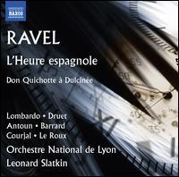 Ravel: L'Heure espagnole; Don Quichotte à Dulcinée - François Le Roux (baritone); Frédéric Antoun (tenor); Isabelle Druet (mezzo-soprano); Luca Lombardo (tenor);...