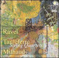 Ravel, Tailleferre, Milhaud: String Quartets - Leipziger Streichquartett