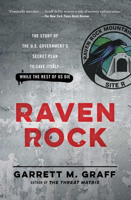 Raven Rock: The Story of the U.S. Government's Secret Plan to Save Itself-While the Rest of Us Die - Graff, Garrett M
