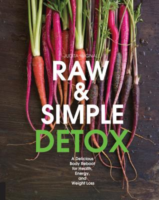 Raw and Simple Detox: A Delicious Body Reboot for Health, Energy, and Weight Loss - Wignall, Judita