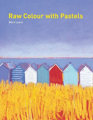 Raw Colour with Pastels - Leach, Mark