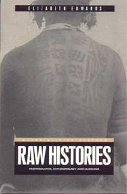 Raw Histories: Photographs, Anthropology and Museums - Edwards, Elizabeth, and Miller, Daniel, Professor (Editor), and Gilroy, Paul, Professor (Editor)