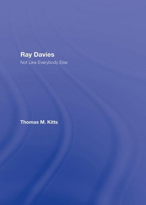 Ray Davies: Not Like Everybody Else - Kitts, Thomas M