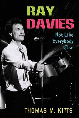 Ray Davies: Not Like Everybody Else - Kitts, Thomas M