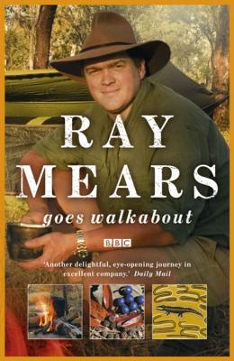 Ray Mears Goes Walkabout - Mears, Ray