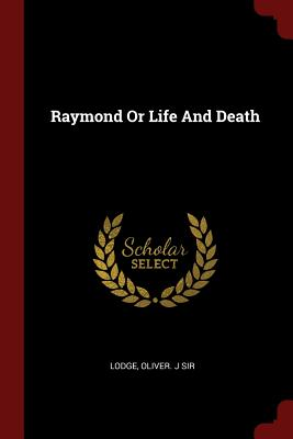Raymond or Life and Death - Lodge, Oliver J