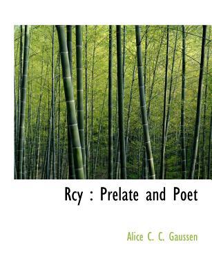 Rcy: Prelate and Poet - Gaussen, Alice C C
