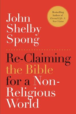 Re-Claiming the Bible for a Non-Religious World - Spong, John Shelby, Bishop