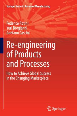 Re-Engineering of Products and Processes: How to Achieve Global Success in the Changing Marketplace - Rotini, Federico, and Borgianni, Yuri, and Cascini, Gaetano