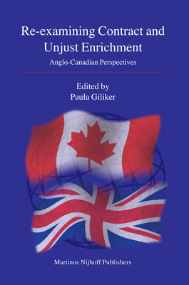 Re-Examining Contract and Unjust Enrichment: Anglo-Canadian Perspectives - Giliker, Paula (Editor)