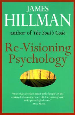 Re-Visioning Psychology - Hillman, James
