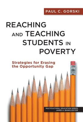 Reaching and Teaching Students in Poverty: Strategies for Erasing the Opportunity Gap - Gorski, Paul C