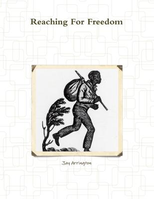 Reaching for Freedom - Arrington, Jay