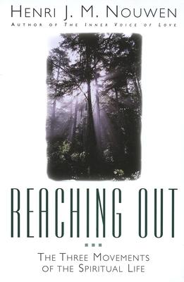 Reaching Out: The Three Movements of the Spiritual Life - Nouwen, Henri J M
