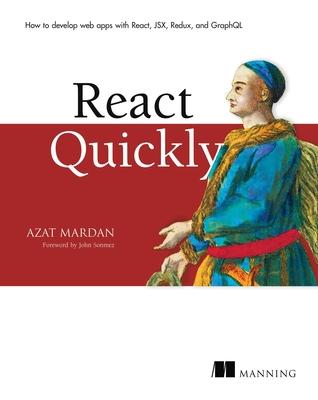 React Quickly: Painless Web Apps with React, Jsx, Redux, and Graphql - Mardan, Azat