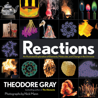 Reactions: An Illustrated Exploration of Elements, Molecules, and Change in the Universe - Gray, Theodore