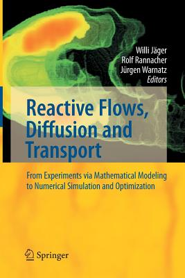Reactive Flows, Diffusion and Transport: From Experiments Via Mathematical Modeling to Numerical Simulation and Optimization - Jager, Willi (Editor), and Rannacher, Rolf (Editor), and Warnatz, J (Editor)