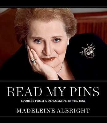 Read My Pins: Stories from a Diplomat's Jewel Box - Albright, Madeleine