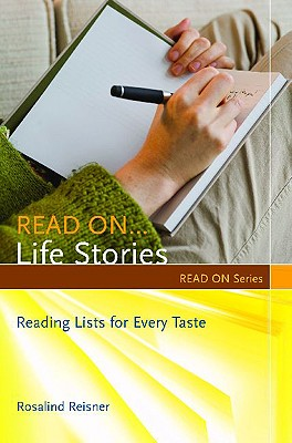 Read On... Life Stories: Reading Lists for Every Taste - Reisner, Rosalind