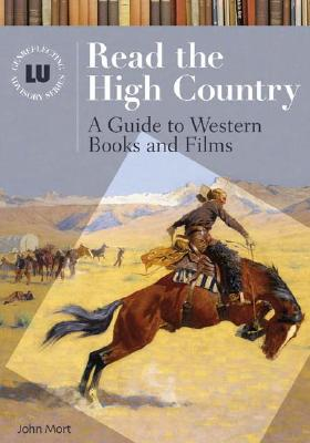 Read the High Country: Guide to Western Books and Films - Mort, John