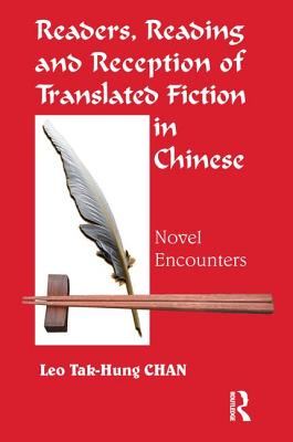 Readers, Reading and Reception of Translated Fiction in Chinese: Novel Encounters - Chan, Leo Tak-hung