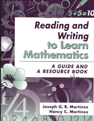 Reading and Writing to Learn Mathematics: A Guide and a Resource Book - Martinez, Nancy C, and Martinez, Joseph G R