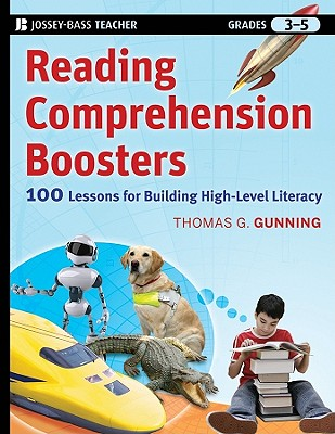Reading Comprehension Boosters: 100 Lessons for Building Higher-Level Literacy, Grades 3-5 - Gunning, Thomas G.