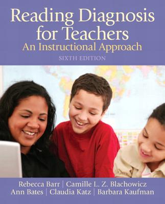 Reading Diagnosis for Teachers: An Instructional Approach - Barr, Rebecca, and Blachowicz, Camille, PhD, and Bates, Ann