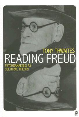 Reading Freud: Psychoanalysis as Cultural Theory - Thwaites, Tony
