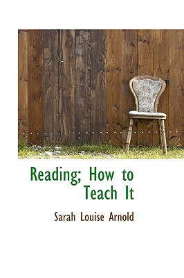 Reading; How to Teach It - Arnold, Sarah Louise
