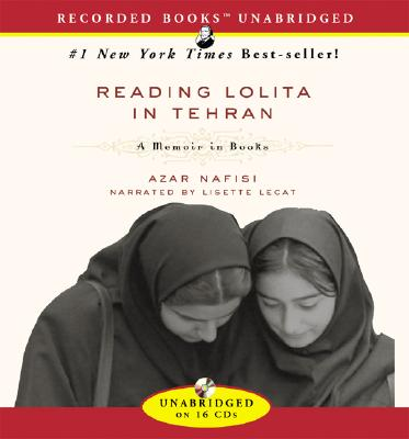 Reading Lolita in Tehran: A Memoir in Books - Nafisi, Azar, and Lecat, Lisette (Read by)