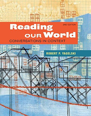 Reading Our World: Conversations in Context - Yagelski, Robert P